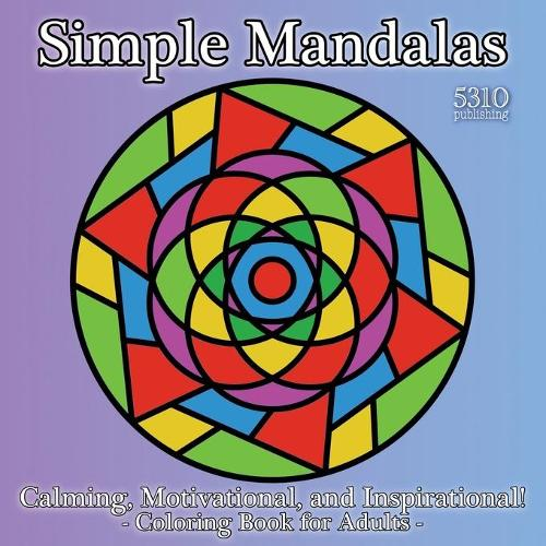 Simple Mandalas - Calming, Motivational, and Inspirational!: Coloring Book for Adults (Paperback)