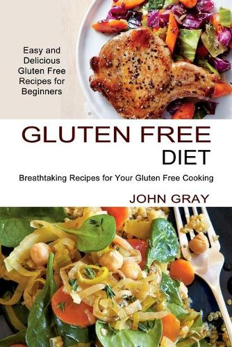 Gluten Free Diet: Breathtaking Recipes for Your Gluten Free Cooking (Easy and Delicious Gluten Free Recipes for Beginners) (Paperback)