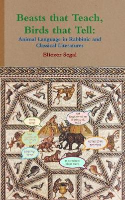 Beasts That Teach, Birds That Tell: Animal Language in Rabbinic and Classical Literatures (Hardback)