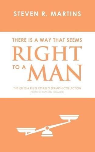 There Is A Way That Seems Right To A Man: The Iglesia en el Establo Sermon Collection (Texto en espanol incluido) (Paperback)