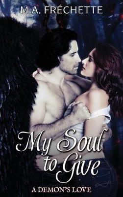 My Soul to Give: A Demon's Love book 1 - A Demon's Love 1 (Hardback)