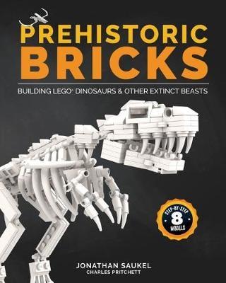 Prehistoric Bricks: Building LEGO Dinosaurs & Other Extinct Beasts (Paperback)