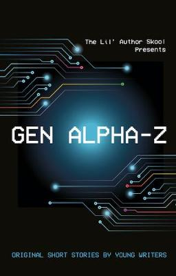 Gen Alpha-Z: Original Short Stories By Young Writers - The Lil' Author Skool Presents (Paperback)