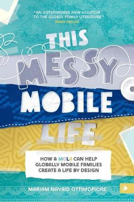 This Messy Mobile Life: How a Mola Can Help Globally Mobile Families Create a Life by Design (Paperback)