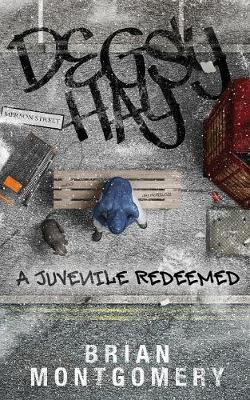 Degsy Hay - A Redeemed Juvenile: Everybody Deserves A Second Chance - Degsy Hay 1 (Paperback)
