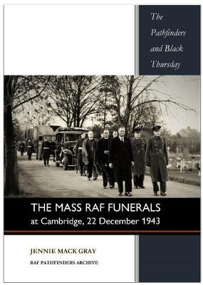 The Mass RAF Funerals at Cambridge, 22 December 1943 - The Pathfinders and Black Thursday 1 (Paperback)