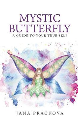 Mystic Butterfly: a guide to your true self (Paperback)