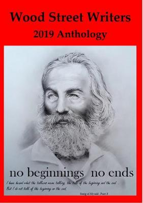 Wood Street Writers' Anthology 2019: no beginnings no ends (Paperback)