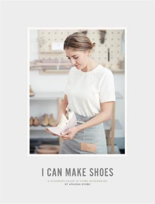 I CAN MAKE SHOES: A Guide to home shoemaking (Hardback)
