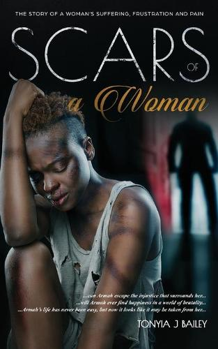 Scars Of A Woman: The Story Of A Woman's Suffering, Frustration And Pain - The Armah Trilogy 1 (Paperback)