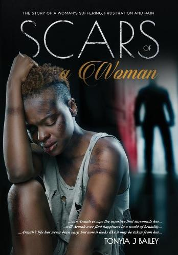 Scars Of A Woman: The Story Of A Woman's Suffering, Frustration And Pain - The Armah Trilogy 1 (Hardback)