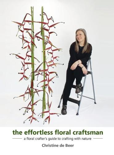 The Effortless Floral Craftsman: a floral crafter's guide to crafting with nature (Hardback)