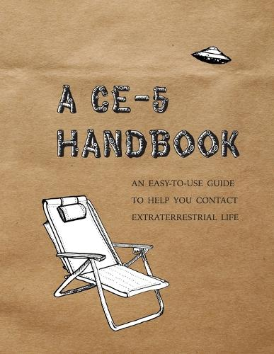 A Ce-5 Handbook: An Easy-To-Use Guide to Help You Contact Extraterrestrial Life (Paperback)