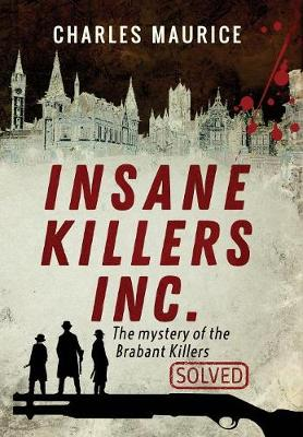 Insane Killers Inc.: The Mystery of the Brabant Killers - Solved! (Hardback)
