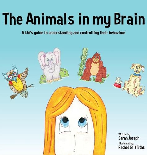 The Animals in my Brain: A kid's guide to understanding and controlling their behaviour (Hardback)