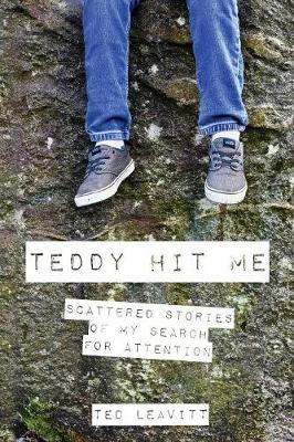 Teddy Hit Me: Scattered Stories of My Search for Attention (Paperback)