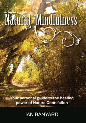 Natural Mindfulness 2018: Your personal guide to the healing power of Nature Connection (Paperback)
