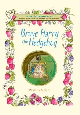 Brave Harry the Hedgehog - The Adventures of Rosie the Rabbit, Harry the Hedgehog and Doris the Deer 1 (Paperback)