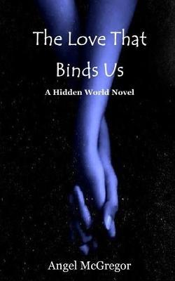 The Love That Binds Us: A Hidden World Novel - Hidden World Novels 1 (Paperback)