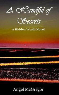 A Handful of Secrets: A Hidden World Novel - Hidden World Novels 2 (Paperback)