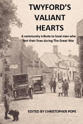 Twyford's Valiant Hearts: A tribute to the men and boys named on the war memorial in Twyford, Hampshire, who lost their lives in the First World War (Paperback)