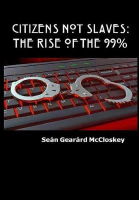 Citizens Not Slaves: The Rise of the 99% (Hardback)