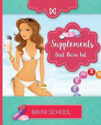 Bikini Model Prep School: Book 6: Fat Burning Supplements (Paperback)