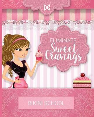 Bikini Model Prep School: Book 7: Eliminate Sweet Cravings (Paperback)