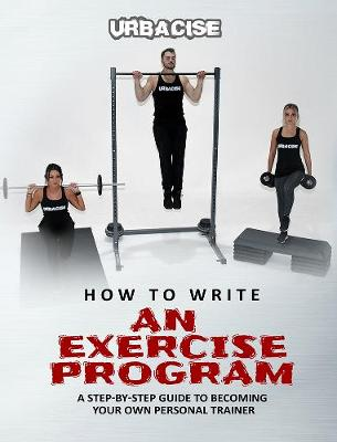 How to Write an Exercise Program: A Step-by-step Guide to Becoming Your Own Personal Trainer (Paperback)
