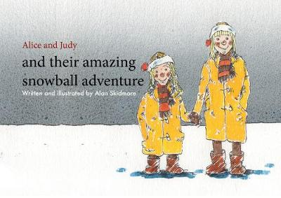 Alice and Judy and their amazing snowball adventure - The Alice and Judy adventures 1 (Paperback)
