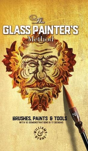 The Glass Painter's Method: Brushes, Paints & Tools - Glass Painter's Method 1 (Hardback)