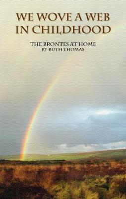 We Wove a Web in Childhood: The Brontes at Home (Paperback)