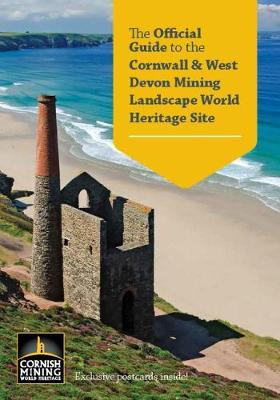 The Official Guide to the Cornwall and West Devon Mining Landscape World Heritage Site (Paperback)