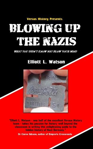 Blowing Up The Nazis: What you didn't know may blow your mind (Paperback)
