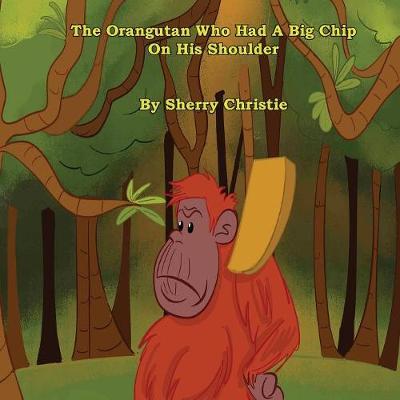 The Orangutan Who Had a Big Chip on His Shoulder (Paperback)