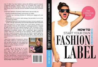 How To Start Your Own Fashion Label: The Definitive Guide (Paperback)