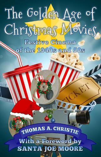 The Golden Age of Christmas Movies: Festive Cinema of the 1940s and 50s (Paperback)