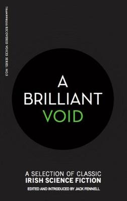 A Brilliant Void: A Selection of Classic Irish Science Fiction - Recovered Voices 5 (Paperback)