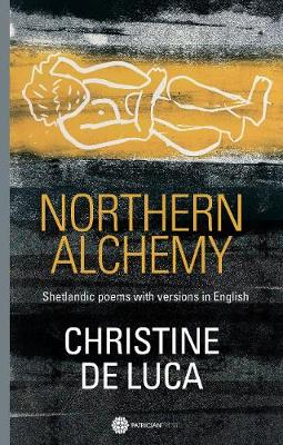 Northern Alchemy: Shetlandic poems with versions  in English (Paperback)