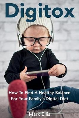 Digitox: How to Find a Healthy Balance for Your Family's Digital Diet (Paperback)