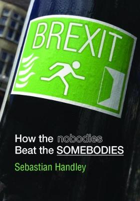 Brexit: How the Nobodies Beat the Somebodies (Paperback)