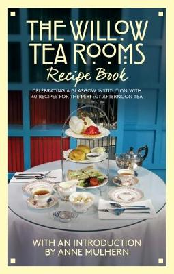 The Willow Tea Rooms Recipe Book: Celebrating a Glasgow institution with 40 recipes for the perfect afternoon tea (Paperback)