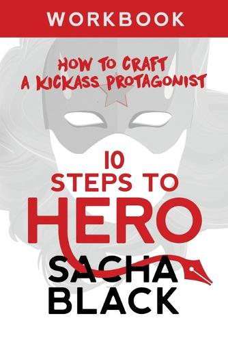 10 Steps to Hero: How to Craft a Kickass Protagonist Workbook - Better Writers (Paperback)