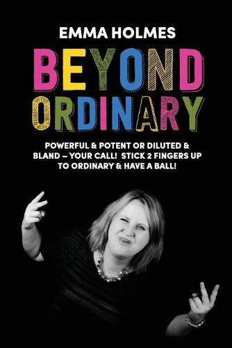 Beyond Ordinary: Powerful & Potent or Diluted & Bland - Your Call! (Paperback)