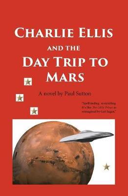 Charlie Ellis and the Day Trip to Mars - Charlie Ellis 1 (Paperback)