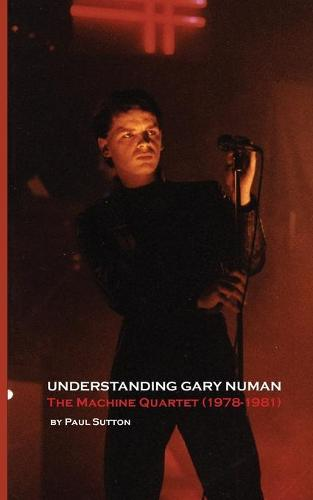 Understanding Gary Numan: The Machine Quartet (1978-1981) (Paperback)