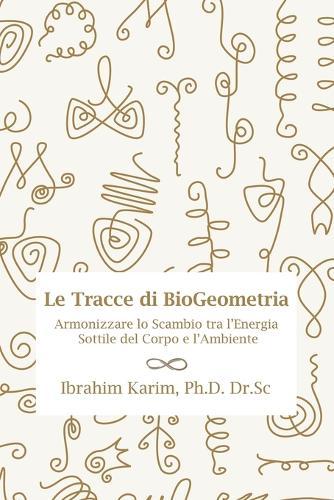 Tracce Di Biogeometria: Armonizzare Lo Scambio Tra l'Energia Sottile del Corpo E l'Ambiente (Paperback)