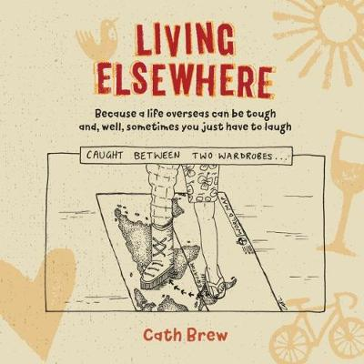 Living Elsewhere: Because a life overseas can be tough and, well, sometimes you just have to laugh (Paperback)