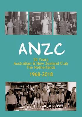 ANZC: 50 Years Australian and New Zealand Club The Netherlands (Paperback)