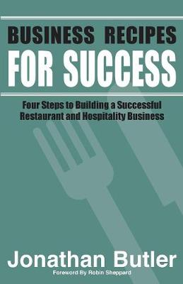 Business Recipes for Success: Four Steps to Building a Successful Restaurant and Hospitality Business (Paperback)